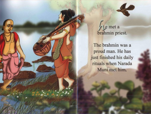 Narada Muni traveled all over the universe singing the glories of Lord Krishna. On one such journey to earth, he met a brahmin priest. The brahmin was a proud man. He had just finished his daily rituals when Narada Muni met him.
